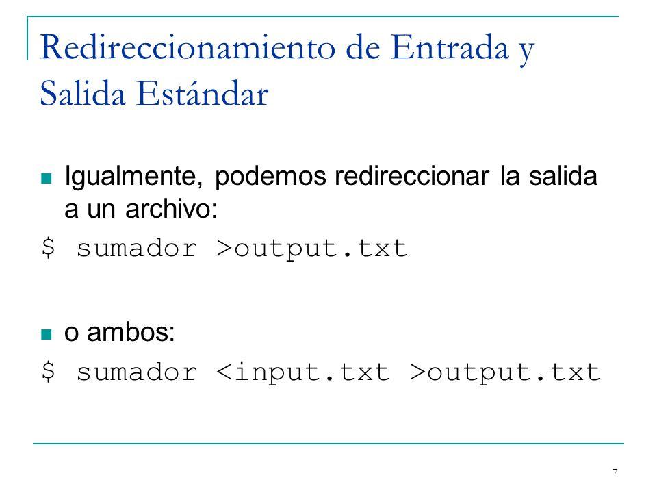 Redireccionamiento de Entrada y Salida Estándar Igualmente, podemos redireccionar la salida a un archivo: $ sumador >output.txt o ambos: $ sumador out