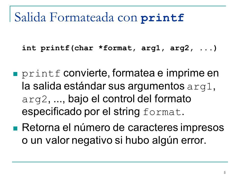 Salida Formateada con printf int printf(char *format, arg1, arg2,...) printf convierte, formatea e imprime en la salida estándar sus argumentos arg1,