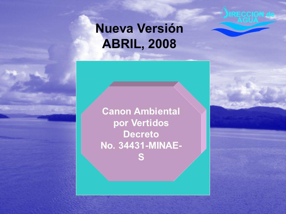 Canon Ambiental por Vertidos Decreto No. 34431-MINAE- S Nueva Versión ABRIL, 2008