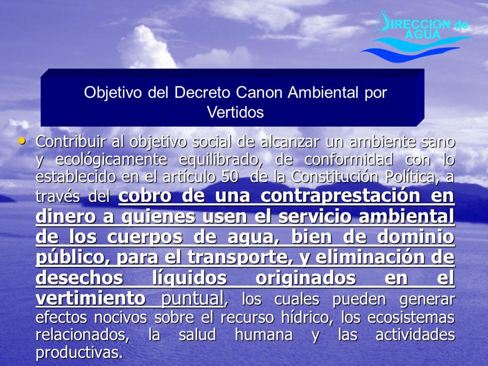 Objetivo del Decreto Canon Ambiental por Vertidos Contribuir al objetivo social de alcanzar un ambiente sano y ecológicamente equilibrado, de conformi