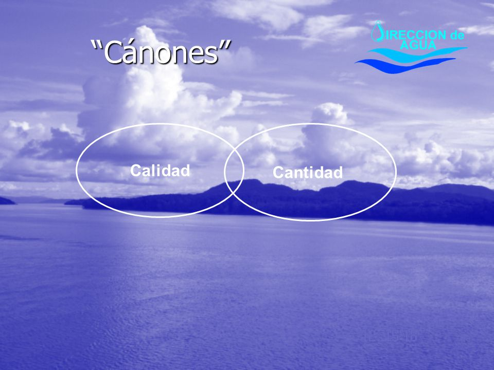 Elementos en la gestión de los cánones de agua (GIRH) Regular Vertido Permiso para verter Pagar por verter Concesión para aprovechar Pagar por usar Monitoreo / Control Calidad y cantidad cuerpo rector