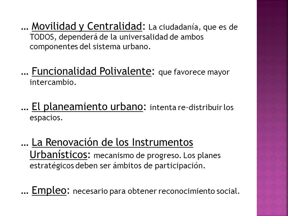 … Movilidad y Centralidad: La ciudadanía, que es de TODOS, dependerá de la universalidad de ambos componentes del sistema urbano. … Funcionalidad Poli