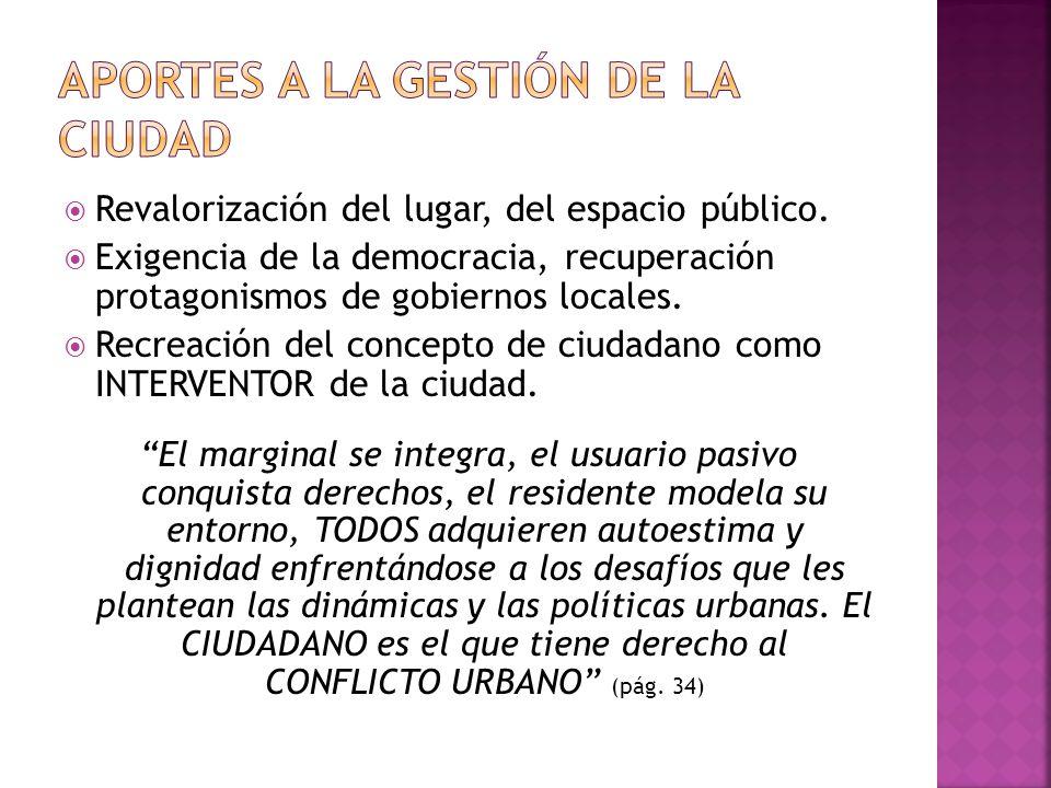 Revalorización del lugar, del espacio público. Exigencia de la democracia, recuperación protagonismos de gobiernos locales. Recreación del concepto de