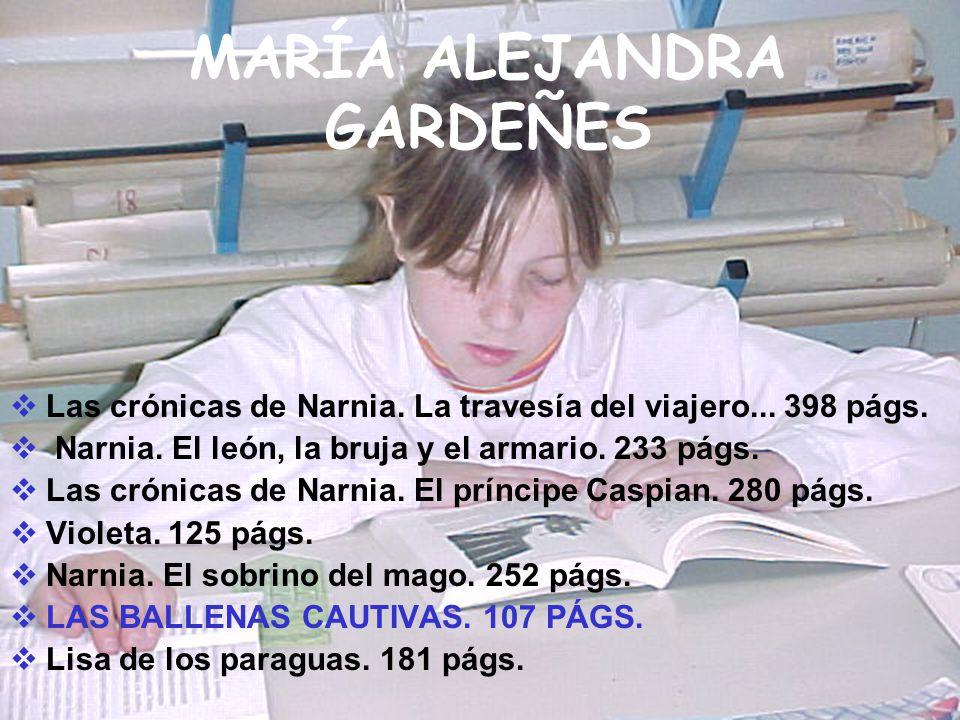MARÍA ALEJANDRA GARDEÑES Las crónicas de Narnia. La travesía del viajero... 398 págs. Narnia. El león, la bruja y el armario. 233 págs. Las crónicas d