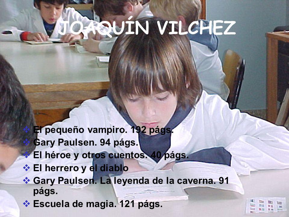 JOAQUÍN VILCHEZ El pequeño vampiro. 192 págs. Gary Paulsen. 94 págs. El héroe y otros cuentos. 40 págs. El herrero y el diablo Gary Paulsen. La leyend