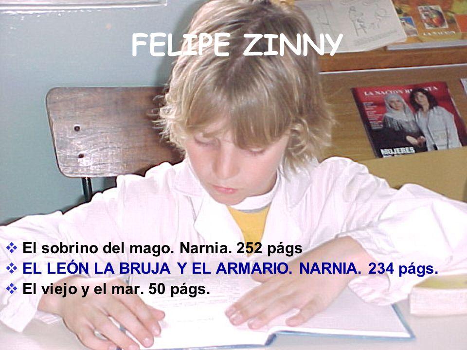 FELIPE ZINNY El sobrino del mago. Narnia. 252 págs EL LEÓN LA BRUJA Y EL ARMARIO. NARNIA. 234 págs. El viejo y el mar. 50 págs.