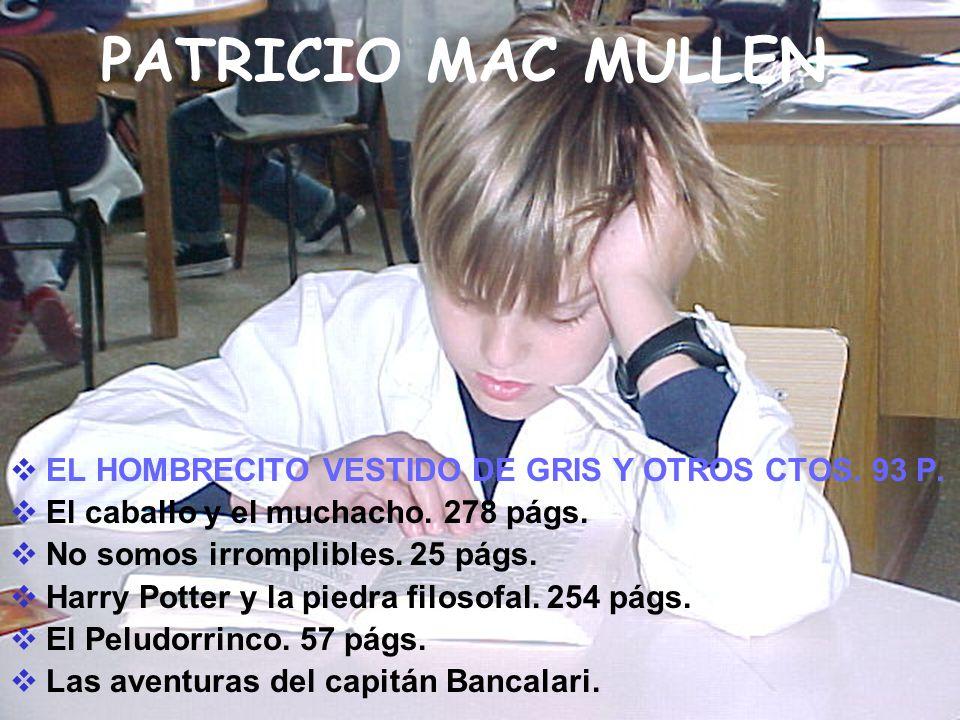 PATRICIO MAC MULLEN EL HOMBRECITO VESTIDO DE GRIS Y OTROS CTOS. 93 P. El caballo y el muchacho. 278 págs. No somos irromplibles. 25 págs. Harry Potter