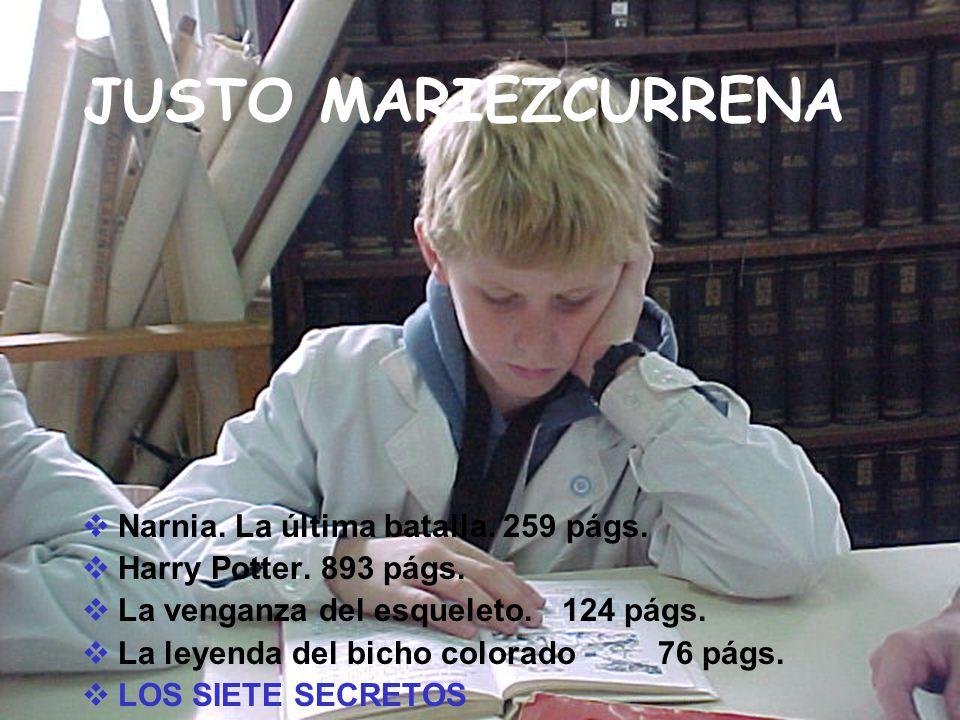 JUSTO MARIEZCURRENA Narnia. La última batalla. 259 págs. Harry Potter. 893 págs. La venganza del esqueleto.124 págs. La leyenda del bicho colorado76 p