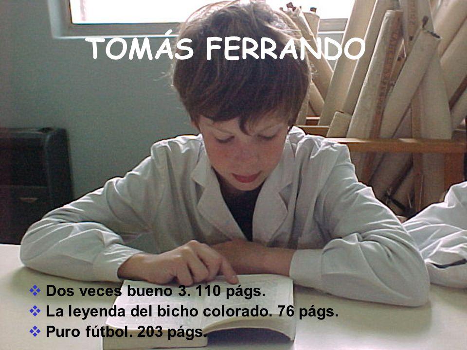 TOMÁS FERRANDO Dos veces bueno 3. 110 págs. La leyenda del bicho colorado. 76 págs. Puro fútbol. 203 págs.