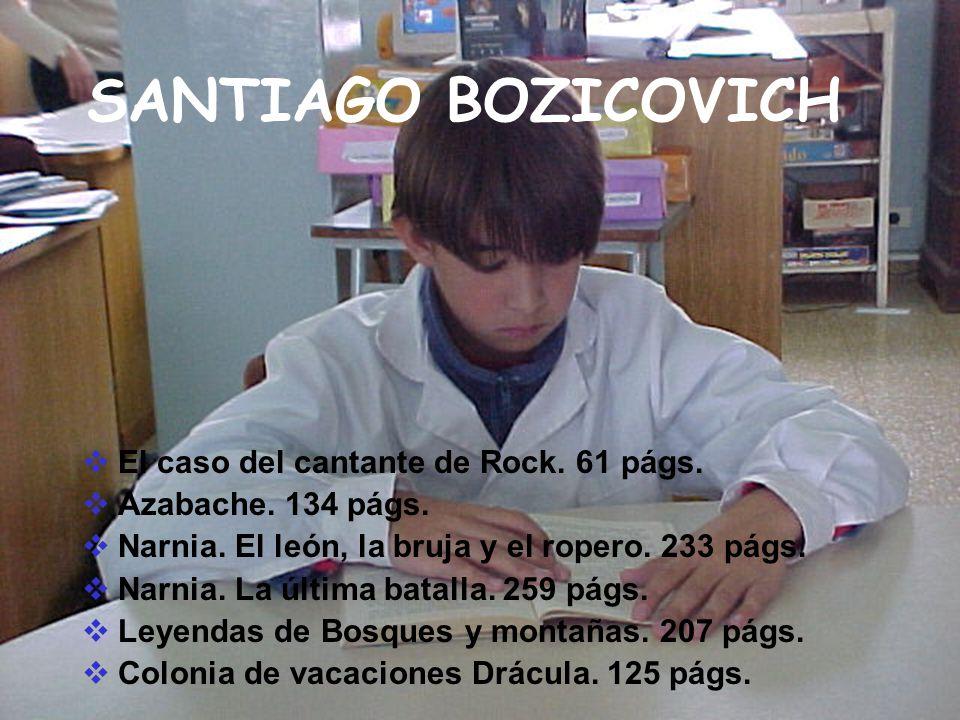 SANTIAGO BOZICOVICH El caso del cantante de Rock. 61 págs. Azabache. 134 págs. Narnia. El león, la bruja y el ropero. 233 págs. Narnia. La última bata