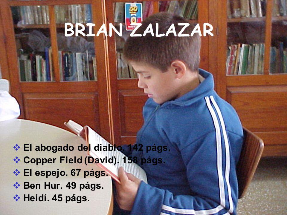 BRIAN ZALAZAR El abogado del diablo. 142 págs. Copper Field (David). 158 págs. El espejo. 67 págs. Ben Hur. 49 págs. Heidí. 45 págs.