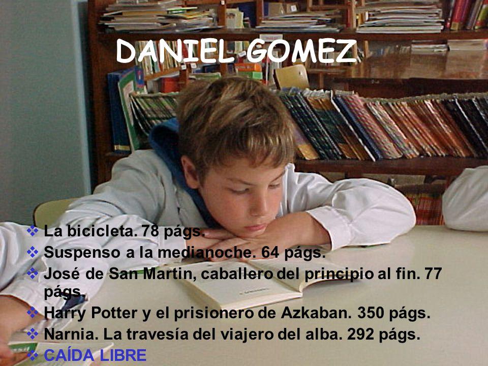 DANIEL GOMEZ La bicicleta. 78 págs. Suspenso a la medianoche. 64 págs. José de San Martin, caballero del principio al fin. 77 págs. Harry Potter y el
