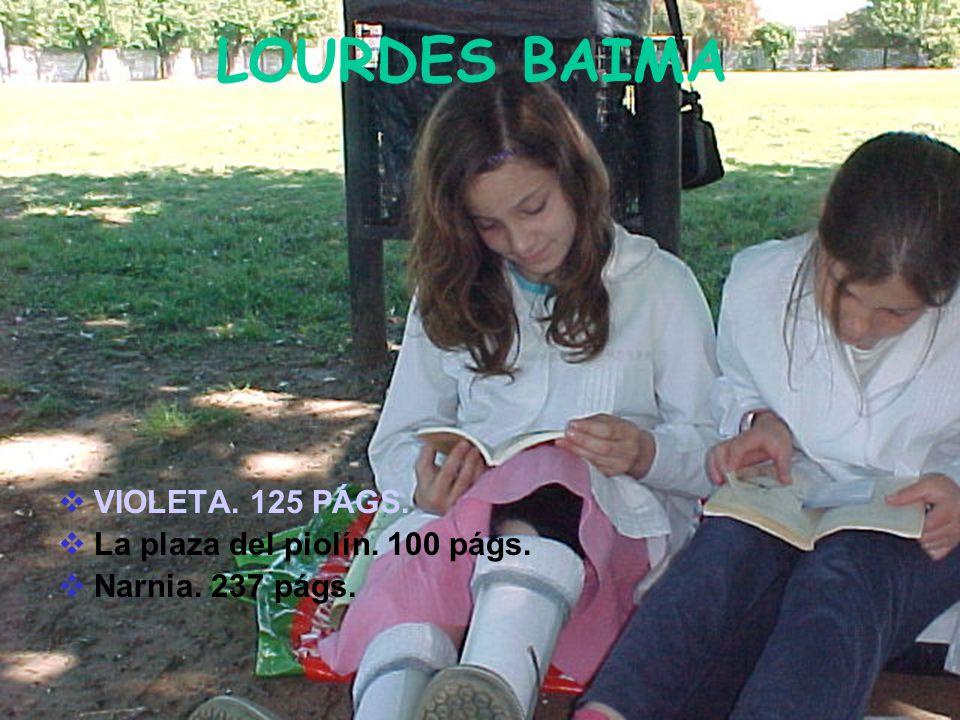 LOURDES BAIMA VIOLETA. 125 PÁGS. La plaza del piolín. 100 págs. Narnia. 237 págs.