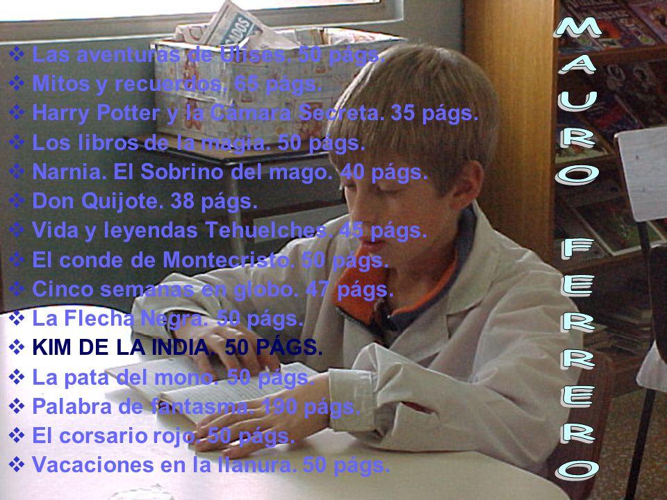 Las aventuras de Ulises. 50 págs. Mitos y recuerdos. 65 págs. Harry Potter y la Cámara Secreta. 35 págs. Los libros de la magia. 50 págs. Narnia. El S