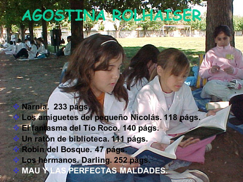 AGOSTINA ROLHAISER Narnia. 233 págs. Los amiguetes del pequeño Nicolás. 118 págs. El fantasma del Tío Roco. 140 págs. Un ratón de biblioteca. 111 págs