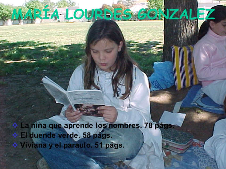 MARÍA LOURDES GONZALEZ La niña que aprende los nombres. 78 págs. El duende verde. 58 págs. Viviana y el paraulo. 51 págs.