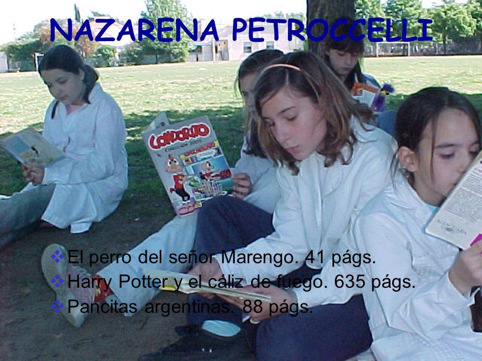 NAZARENA PETROCCELLI El perro del señor Marengo. 41 págs. Harry Potter y el cáliz de fuego. 635 págs. Pancitas argentinas. 88 págs.