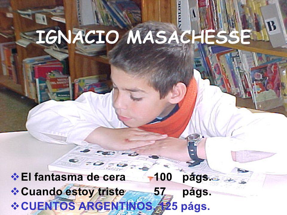 IGNACIO MASACHESSE El fantasma de cera100págs. Cuando estoy triste57págs. CUENTOS ARGENTINOS. 125 págs.