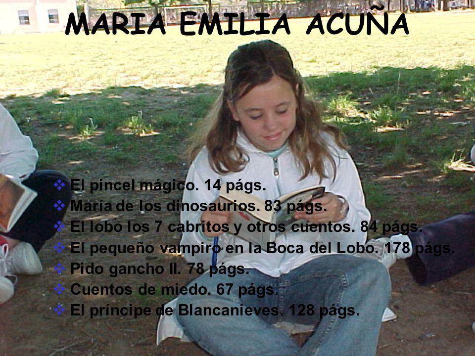 MARIA EMILIA ACUÑA El pincel mágico. 14 págs. María de los dinosaurios. 83 págs. El lobo los 7 cabritos y otros cuentos. 84 págs. El pequeño vampiro e