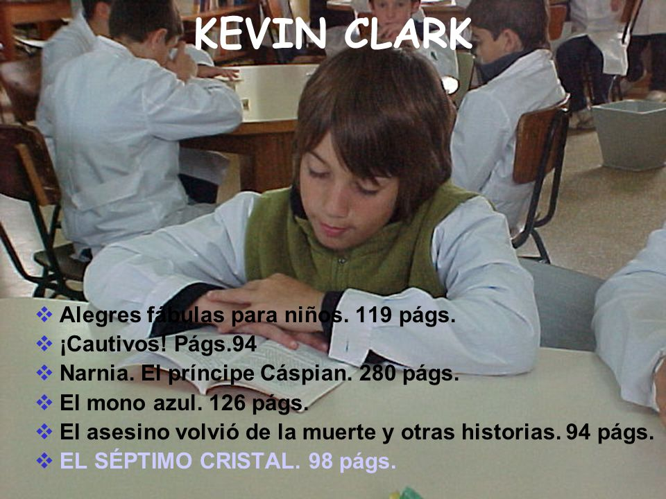 KEVIN CLARK Alegres fábulas para niños. 119 págs. ¡Cautivos! Págs.94 Narnia. El príncipe Cáspian. 280 págs. El mono azul. 126 págs. El asesino volvió