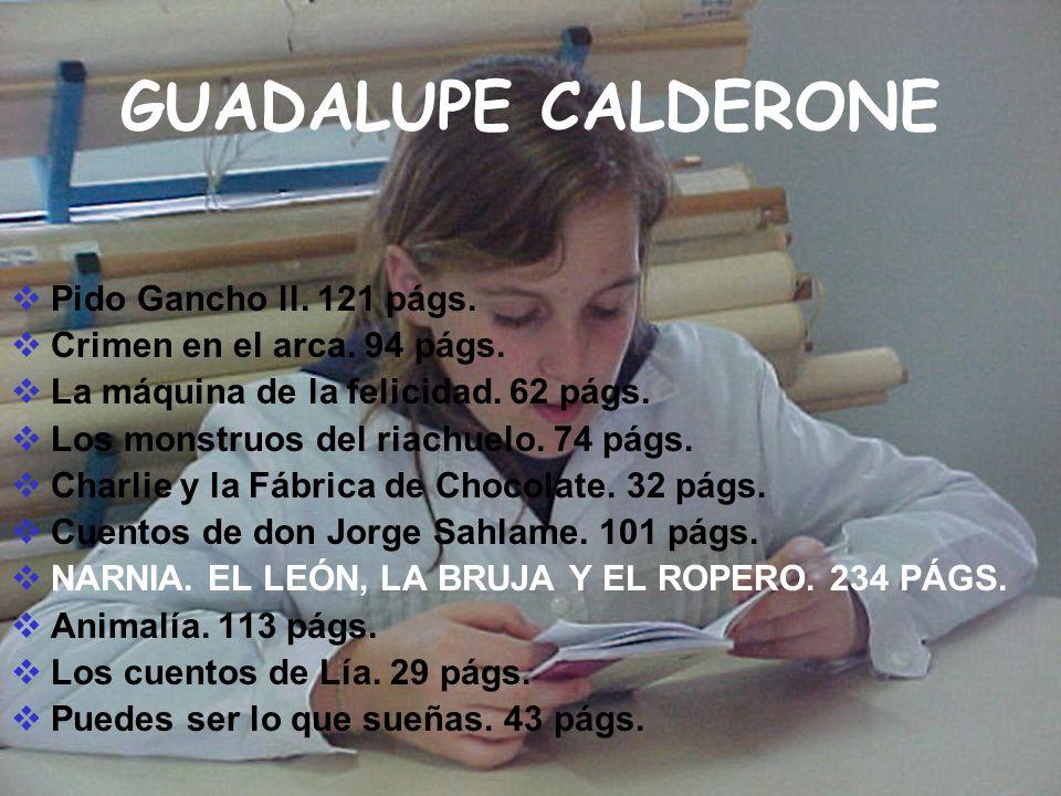 GUADALUPE CALDERONE Pido Gancho ll. 121 págs. Crimen en el arca. 94 págs. La máquina de la felicidad. 62 págs. Los monstruos del riachuelo. 74 págs. C