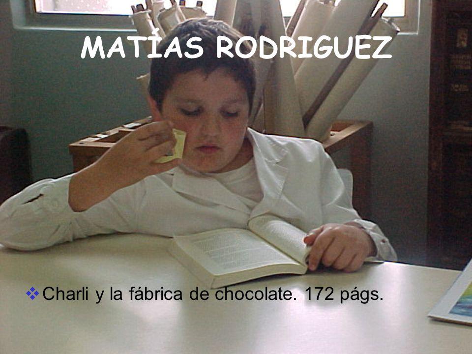 MATÍAS RODRIGUEZ Charli y la fábrica de chocolate. 172 págs.