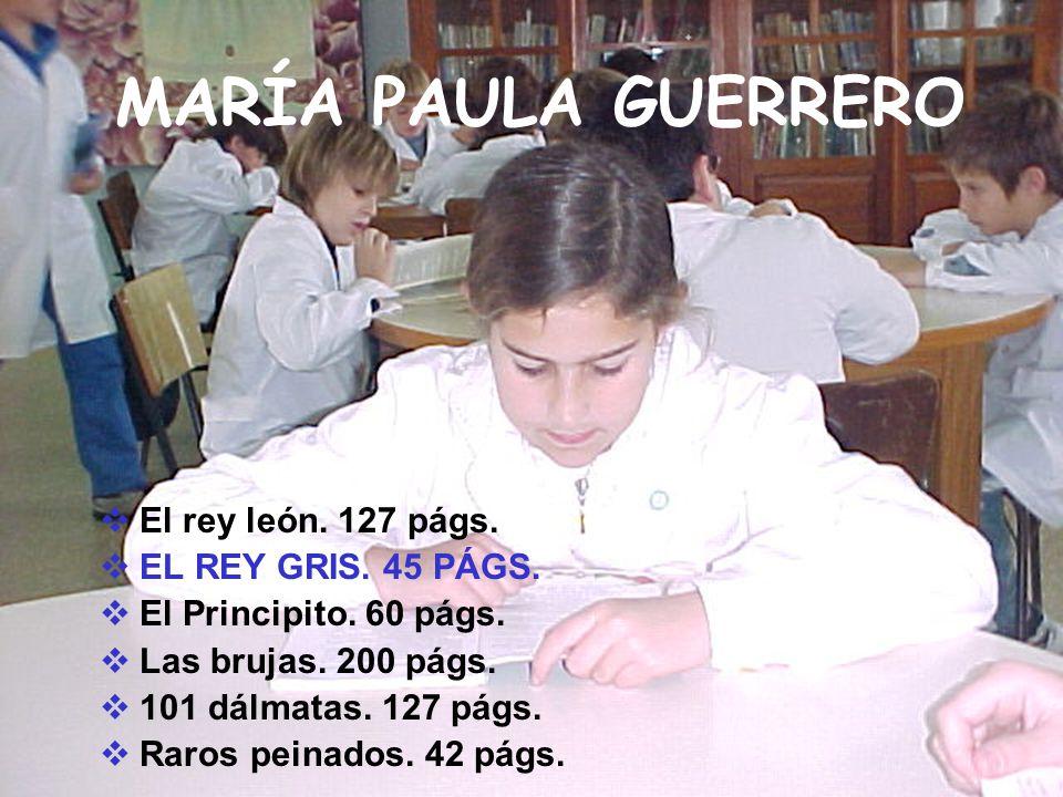 MARÍA PAULA GUERRERO El rey león. 127 págs. EL REY GRIS. 45 PÁGS. El Principito. 60 págs. Las brujas. 200 págs. 101 dálmatas. 127 págs. Raros peinados