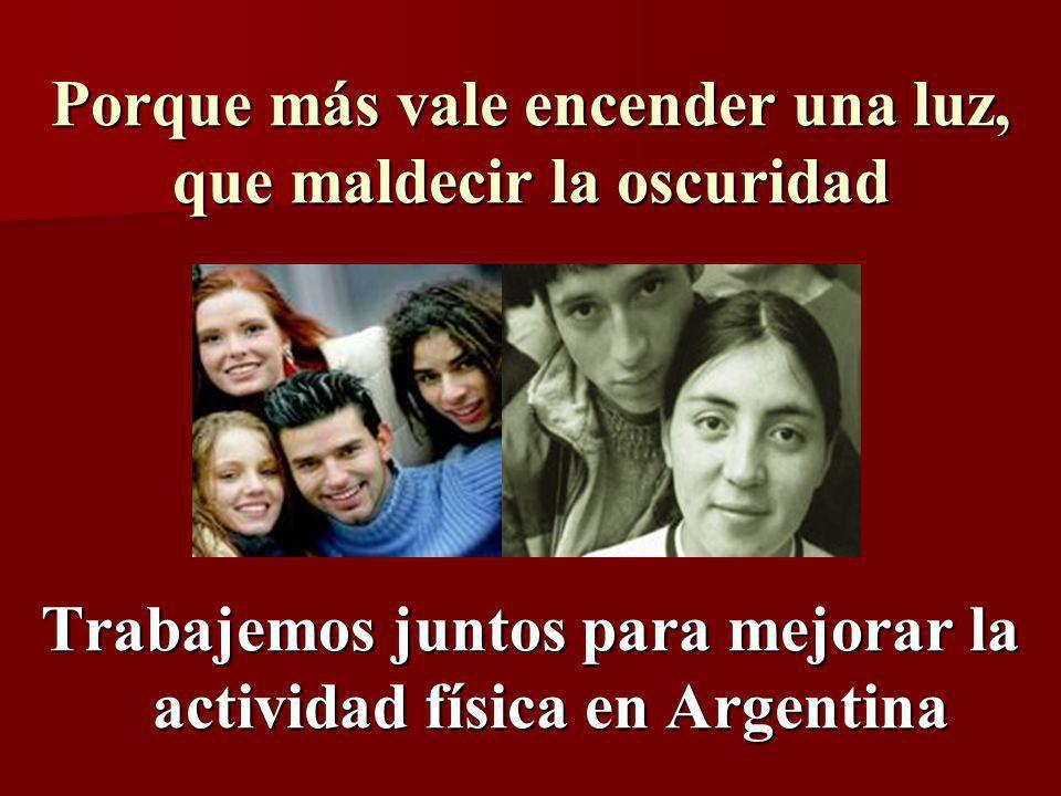 Trabajemos juntos para mejorar la actividad física en Argentina Porque más vale encender una luz, que maldecir la oscuridad