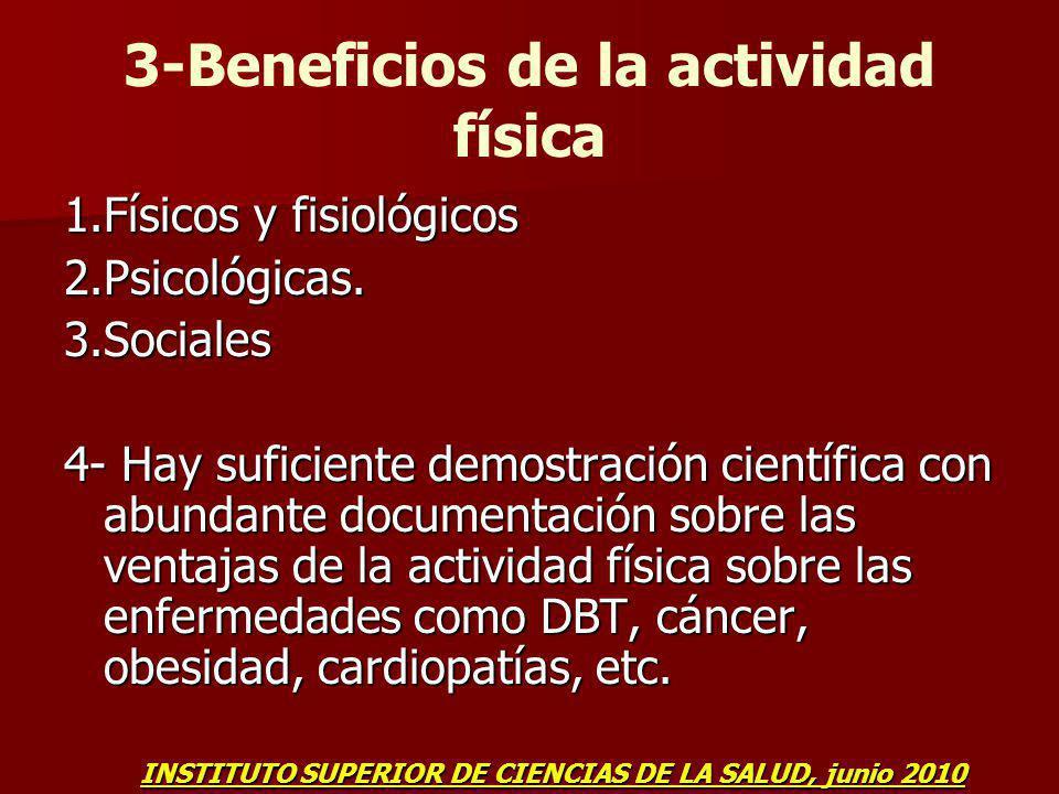 3-Beneficios de la actividad física 1.Físicos y fisiológicos 2.Psicológicas.3.Sociales 4- Hay suficiente demostración científica con abundante documen