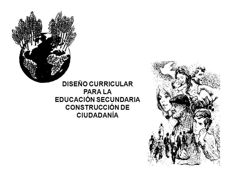 DISEÑO CURRICULAR PARA LA EDUCACIÓN SECUNDARIA CONSTRUCCIÓN DE CIUDADANÍA