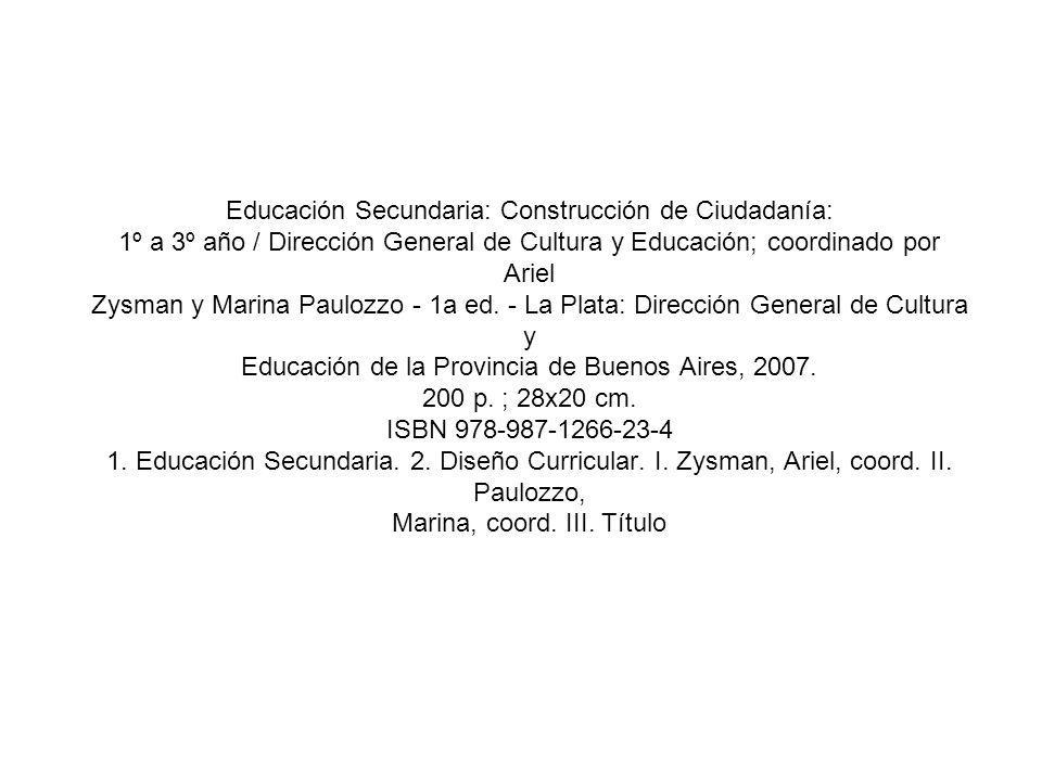 Educación Secundaria: Construcción de Ciudadanía: 1º a 3º año / Dirección General de Cultura y Educación; coordinado por Ariel Zysman y Marina Paulozz