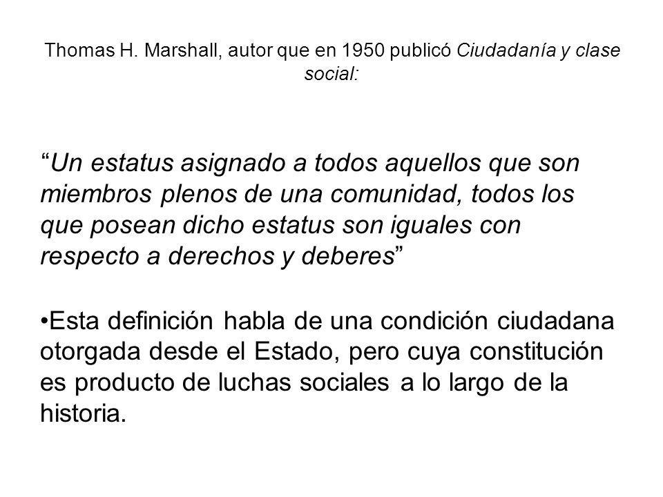 Thomas H. Marshall, autor que en 1950 publicó Ciudadanía y clase social: Un estatus asignado a todos aquellos que son miembros plenos de una comunidad