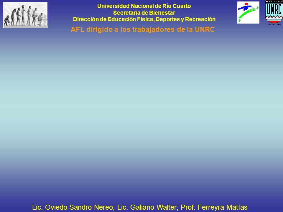 Universidad Nacional de Río Cuarto Secretaria de Bienestar Dirección de Educación Física, Deportes y Recreación AFL dirigido a los trabajadores de la UNRC Lic.