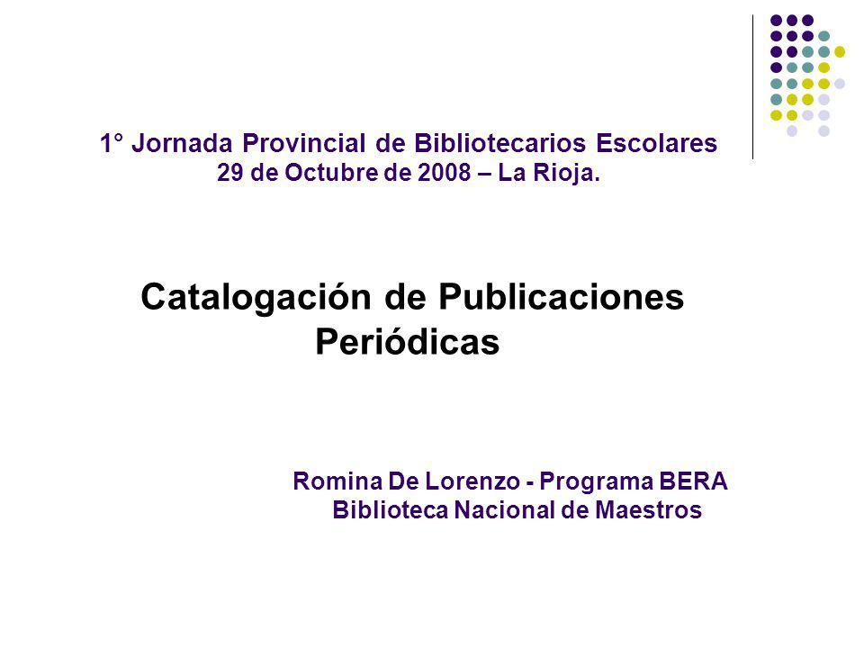 1° Jornada Provincial de Bibliotecarios Escolares 29 de Octubre de 2008 – La Rioja. Catalogación de Publicaciones Periódicas Romina De Lorenzo - Progr