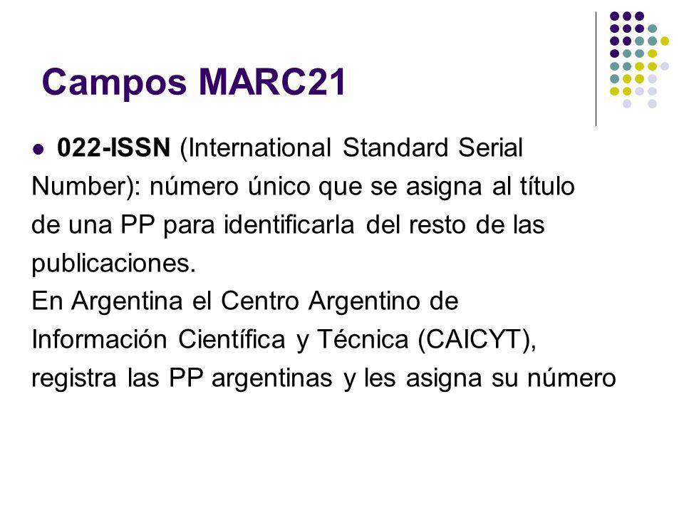 Campos MARC21 022-ISSN (International Standard Serial Number): número único que se asigna al título de una PP para identificarla del resto de las publ
