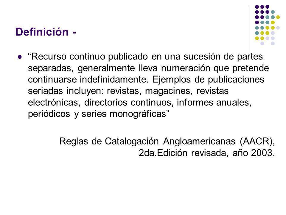 Definición - Recurso continuo publicado en una sucesión de partes separadas, generalmente lleva numeración que pretende continuarse indefinidamente. E
