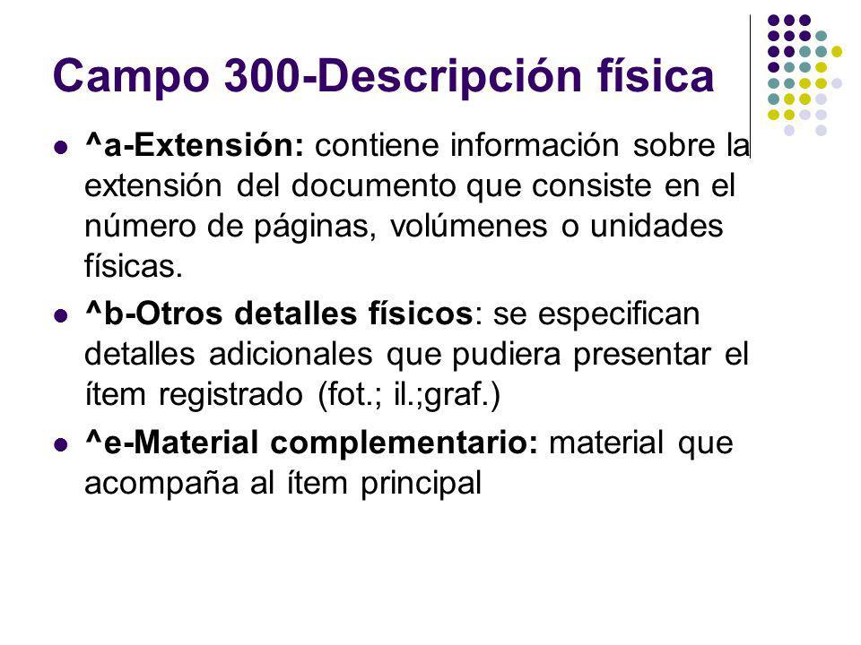 Campo 300-Descripción física ^a-Extensión: contiene información sobre la extensión del documento que consiste en el número de páginas, volúmenes o uni