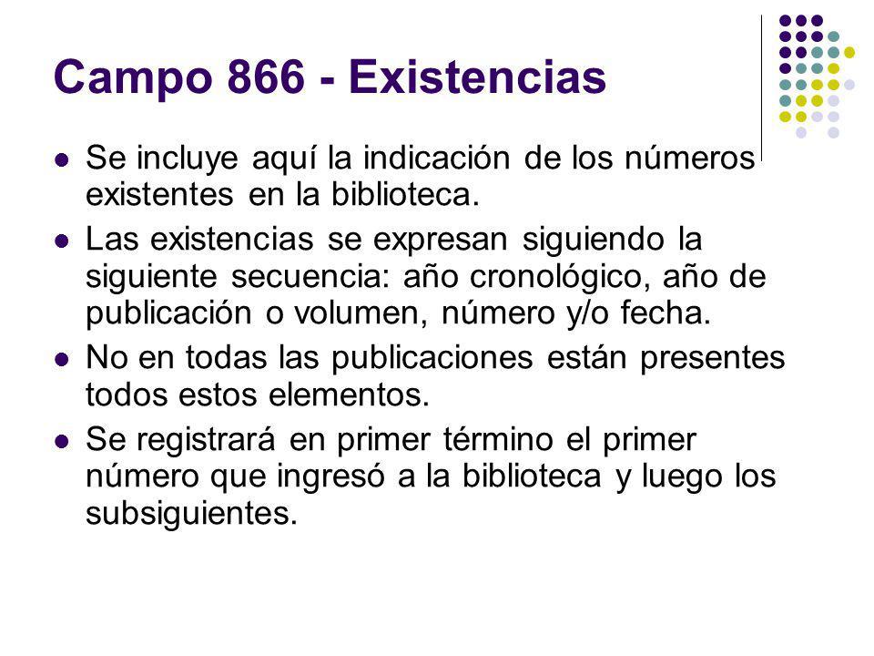 Campo 866 - Existencias Se incluye aquí la indicación de los números existentes en la biblioteca. Las existencias se expresan siguiendo la siguiente s