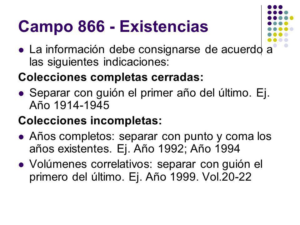 Campo 866 - Existencias La información debe consignarse de acuerdo a las siguientes indicaciones: Colecciones completas cerradas: Separar con guión el