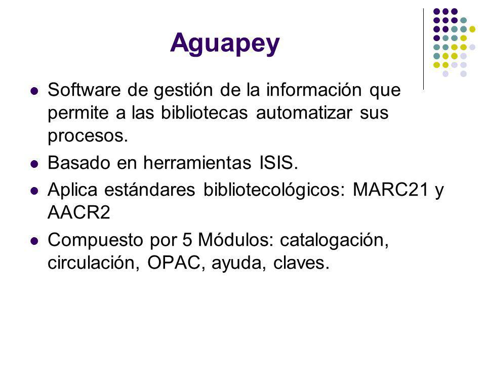 Aguapey Software de gestión de la información que permite a las bibliotecas automatizar sus procesos. Basado en herramientas ISIS. Aplica estándares b