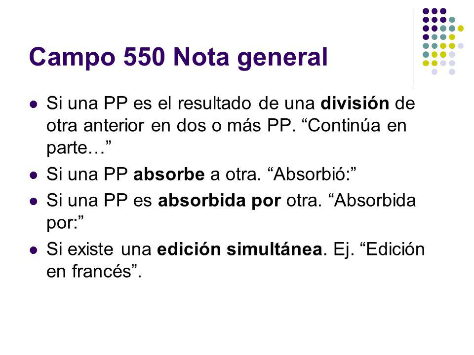 Campo 550 Nota general Si una PP es el resultado de una división de otra anterior en dos o más PP. Continúa en parte… Si una PP absorbe a otra. Absorb