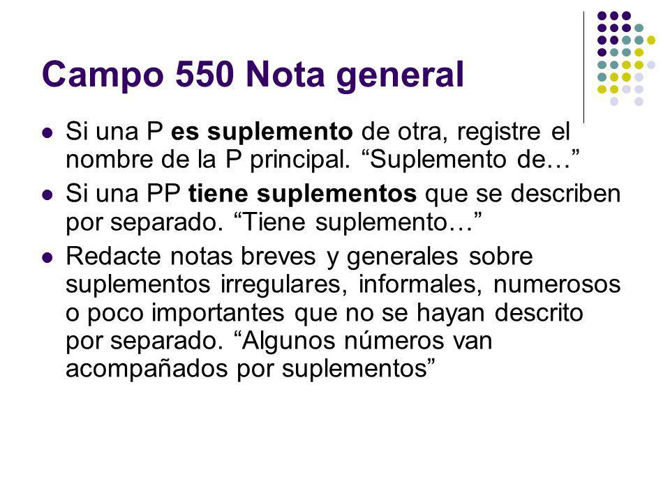 Campo 550 Nota general Si una P es suplemento de otra, registre el nombre de la P principal. Suplemento de… Si una PP tiene suplementos que se describ