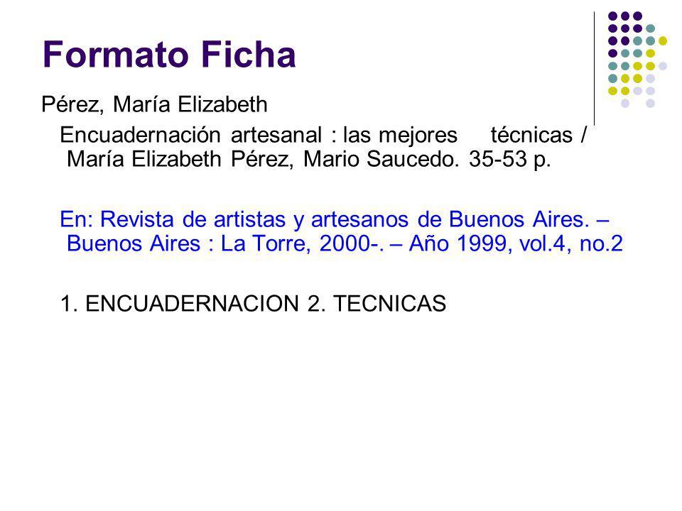 Formato Ficha Pérez, María Elizabeth Encuadernación artesanal : las mejores técnicas / María Elizabeth Pérez, Mario Saucedo. 35-53 p. En: Revista de a