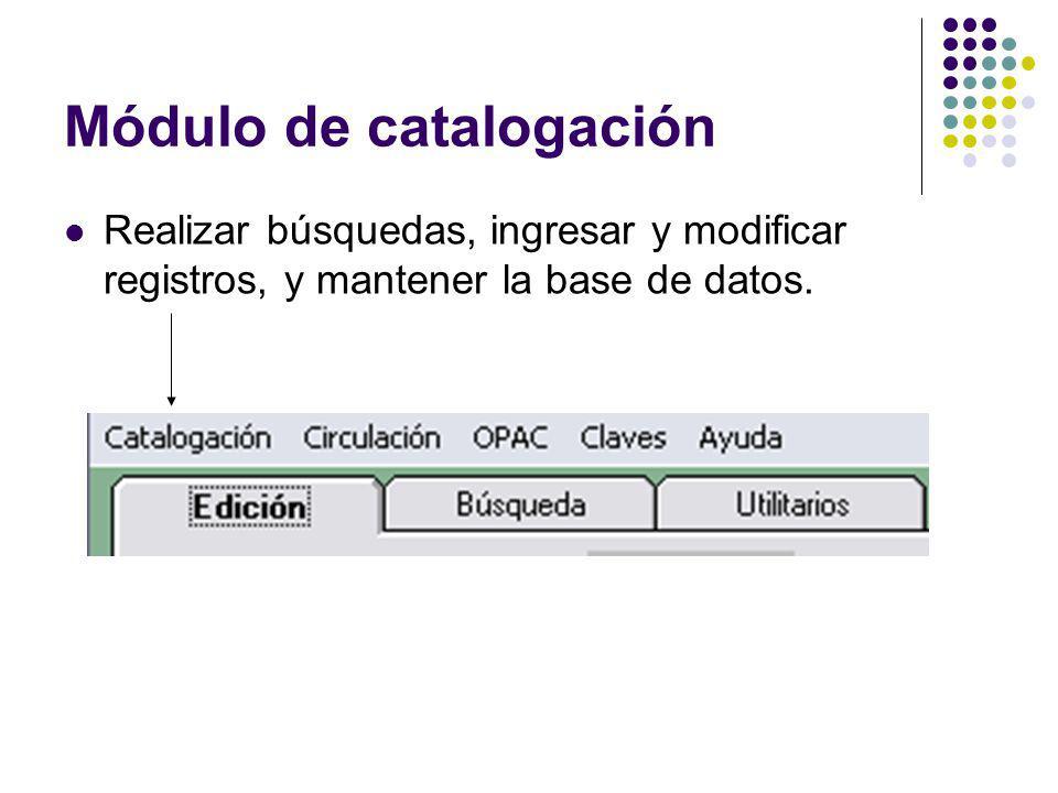 Módulo de catalogación Realizar búsquedas, ingresar y modificar registros, y mantener la base de datos.