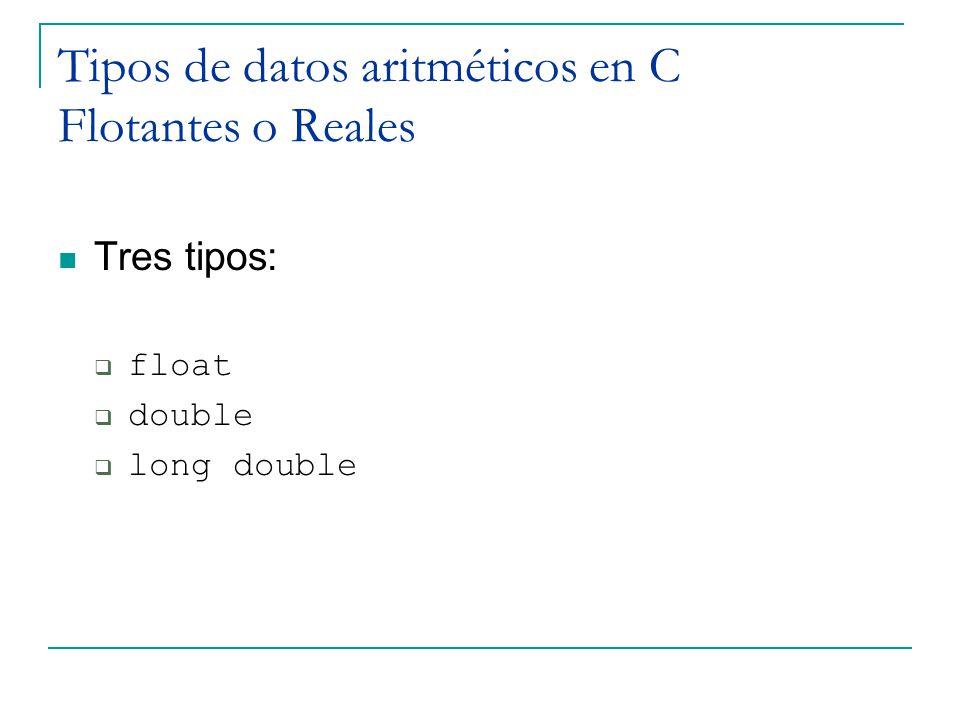 Tipos de datos aritméticos en C Flotantes o Reales Tres tipos: float double long double