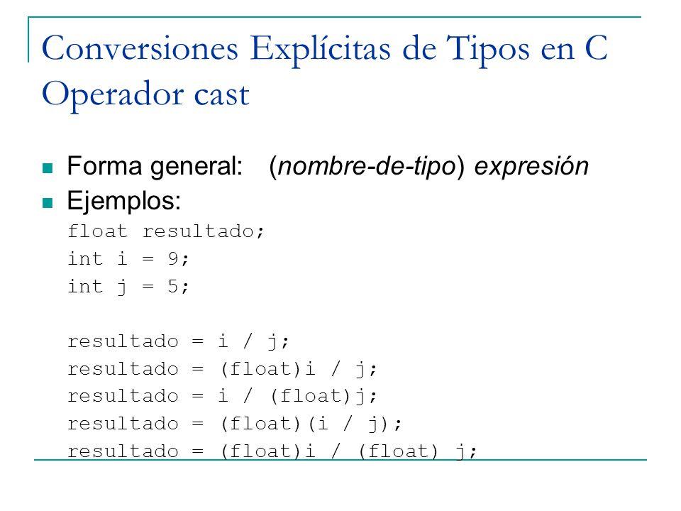 Conversiones Explícitas de Tipos en C Operador cast Forma general: (nombre-de-tipo) expresión Ejemplos: float resultado; int i = 9; int j = 5; resulta