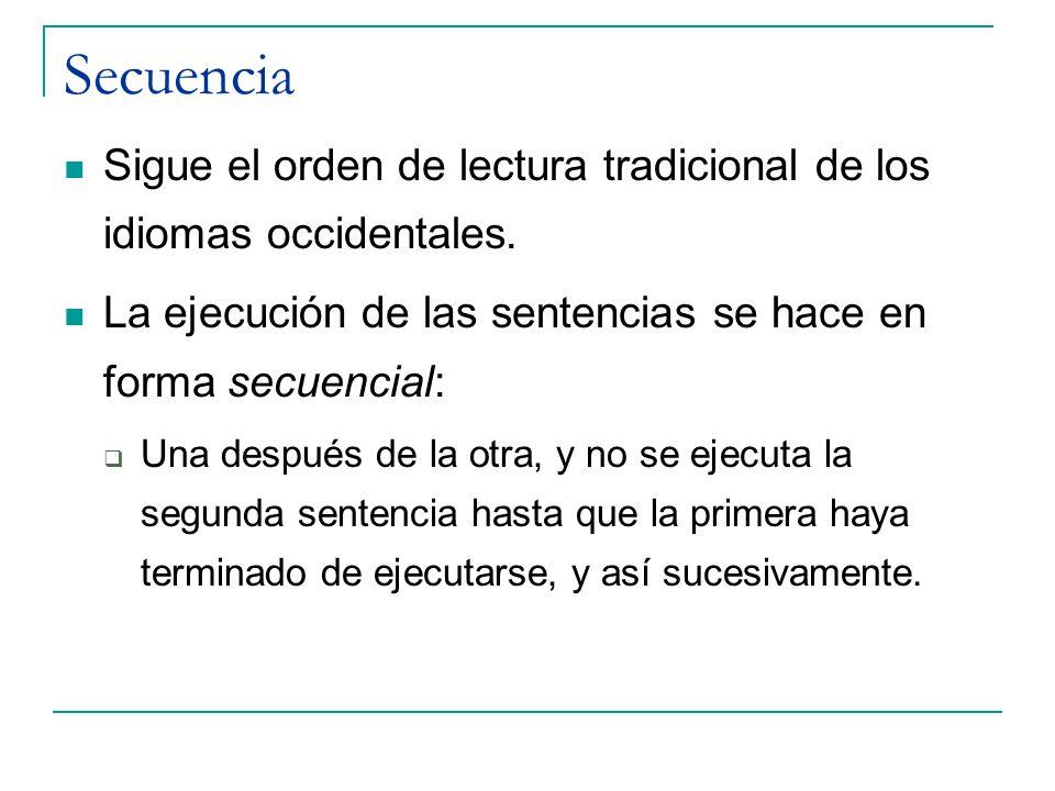 Secuencia Sigue el orden de lectura tradicional de los idiomas occidentales. La ejecución de las sentencias se hace en forma secuencial: Una después d