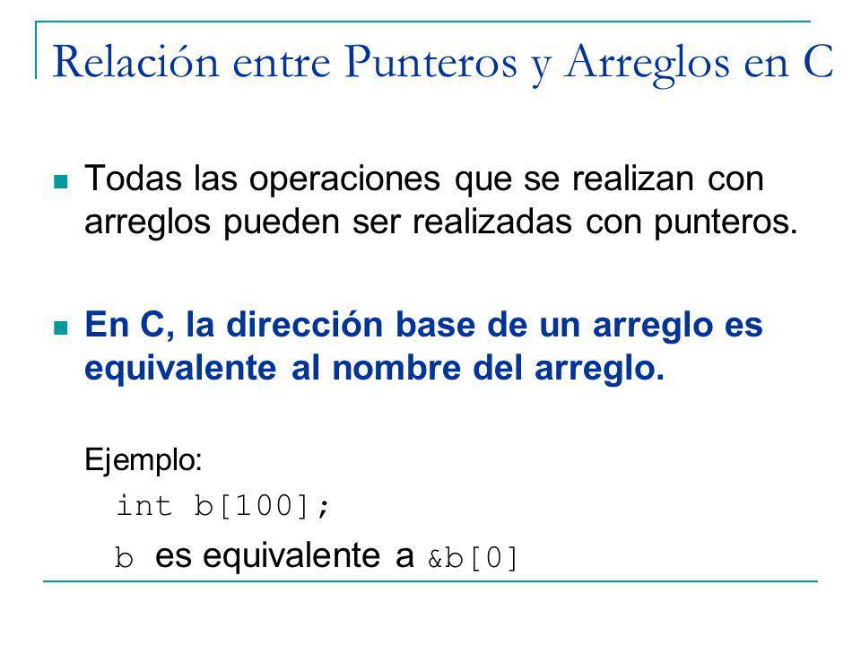 Relación entre Punteros y Arreglos en C Todas las operaciones que se realizan con arreglos pueden ser realizadas con punteros. En C, la dirección base