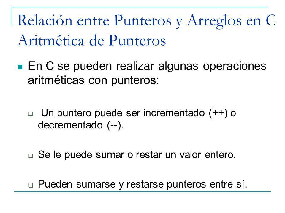 En C se pueden realizar algunas operaciones aritméticas con punteros: Un puntero puede ser incrementado (++) o decrementado (--). Se le puede sumar o