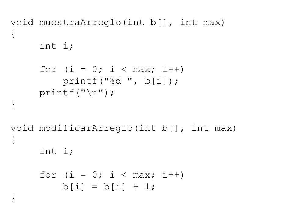 void muestraArreglo(int b[], int max) { int i; for (i = 0; i < max; i++) printf(